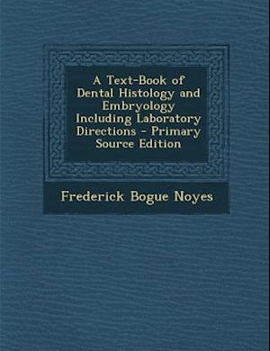 A Text-Book of Dental Histology and Embryology Including Laboratory Directions af Frederick Bogue Noyes