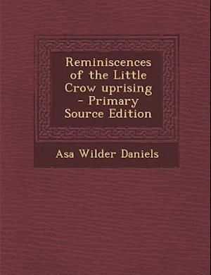 Reminiscences of the Little Crow Uprising - Primary Source Edition af Asa Wilder Daniels