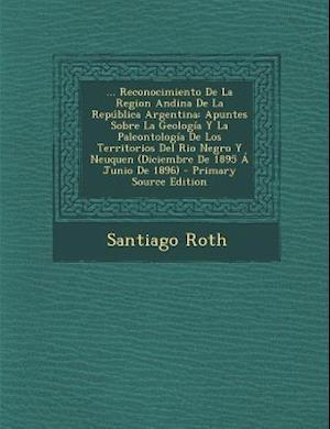 ... Reconocimiento de La Region Andina de La Republica Argentina af Santiago Roth