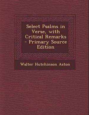 Select Psalms in Verse, with Critical Remarks - Primary Source Edition af Walter Hutchinson Aston