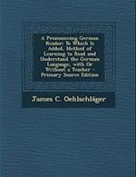 A Pronouncing German Reader af James C. Oehlschlager