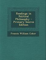 Readings in Political Philosophy - Primary Source Edition af Francis William Coker