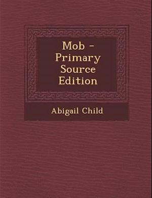 Mob - Primary Source Edition af Abigail Child