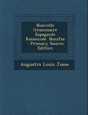 Nouvelle Grammaire Espagnole Raisonnee. Bonifaz af Augustin Louis Josse