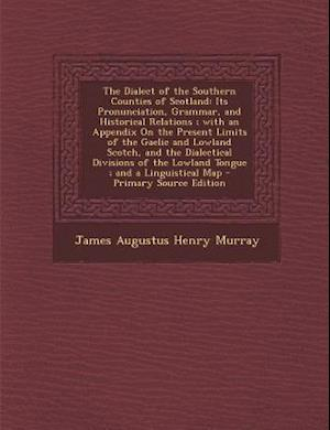 The Dialect of the Southern Counties of Scotland af James Augustus Henry Murray