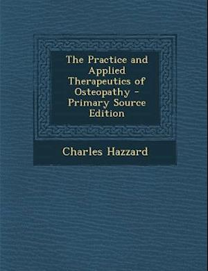 The Practice and Applied Therapeutics of Osteopathy - Primary Source Edition af Charles Hazzard