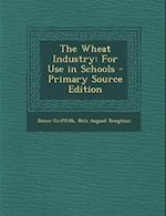 The Wheat Industry af Donee Griffith, Nels August Bengtson