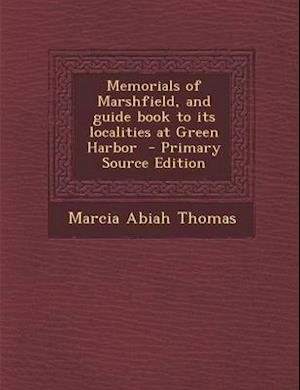 Memorials of Marshfield, and Guide Book to Its Localities at Green Harbor - Primary Source Edition af Marcia Abiah Thomas