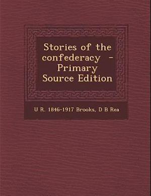 Stories of the Confederacy af U. R. 1846-1917 Brooks, D. B. Rea