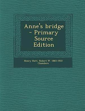 Anne's Bridge af Henry Hutt, Robert W. 1865-1933 Chambers
