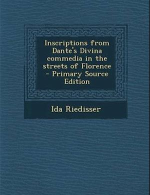 Inscriptions from Dante's Divina Commedia in the Streets of Florence - Primary Source Edition af Ida Riedisser
