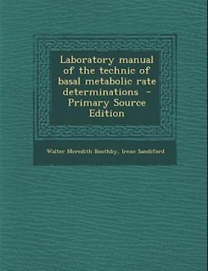 Laboratory Manual of the Technic of Basal Metabolic Rate Determinations af Walter Meredith Boothby, Irene Sandiford