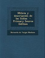 Milicia y Descripcion de Las Indias af Bernardo De Vargas Machuca
