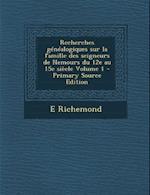 Recherches Genealogiques Sur La Famille Des Seigneurs de Nemours Du 12e Au 15e Siecle Volume 1 - Primary Source Edition af E. Richemond