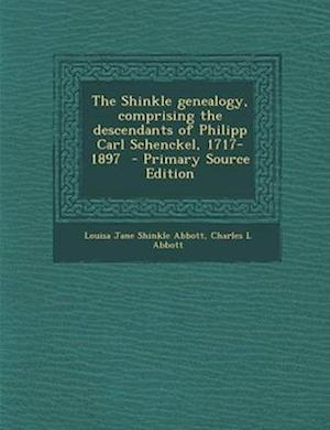The Shinkle Genealogy, Comprising the Descendants of Philipp Carl Schenckel, 1717-1897 af Charles L. Abbott, Louisa Jane Shinkle Abbott