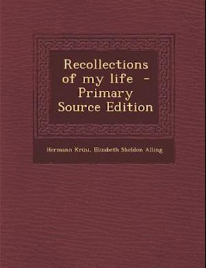 Recollections of My Life af Hermann Krusi, Elizabeth Sheldon Alling