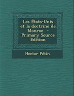 Les Etats-Unis Et La Doctrine de Monroe af Hector Petin