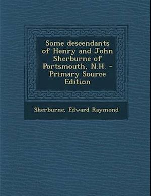 Some Descendants of Henry and John Sherburne of Portsmouth, N.H. af Edward Raymond Sherburne