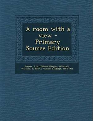 A Room with a View - Primary Source Edition af P. Whichels, William Randolph Hearst, E. M. 1879-1970 Forster