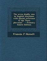 The Seven Deadly Sins in English Literature with Special Reference to the 'Piers Plowman'.. af Francis J. Hemelt