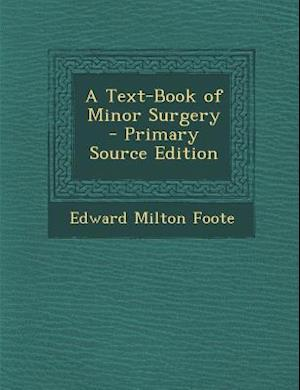 A Text-Book of Minor Surgery af Edward Milton Foote