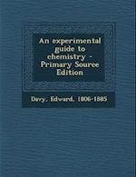 An Experimental Guide to Chemistry - Primary Source Edition af Edward Davy