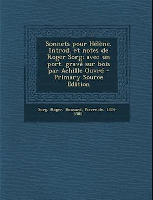Sonnets Pour Helene. Introd. Et Notes de Roger Sorg; Avec Un Port. Grave Sur Bois Par Achille Ouvre af Pierre De Ronsard, Roger Sorg