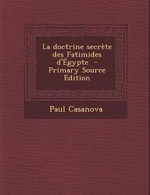 La Doctrine Secrete Des Fatimides D'Egypte - Primary Source Edition af Paul Casanova