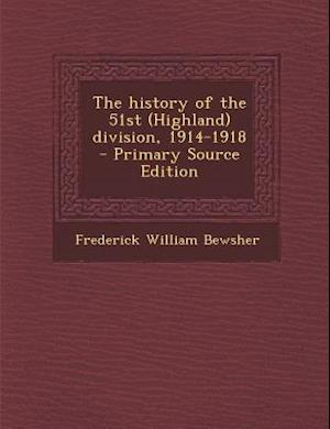 The History of the 51st (Highland) Division, 1914-1918 af Frederick William Bewsher