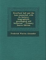 Stratford Hall and the Lees Connected with Its History; Biographical, Genealogical and Historical af Frederick Warren Alexander