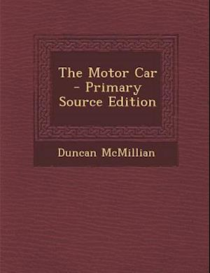 The Motor Car - Primary Source Edition af Duncan Mcmillian
