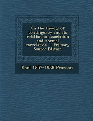 On the Theory of Contingency and Its Relation to Association and Normal Correlation - Primary Source Edition af Karl 1857-1936 Pearson