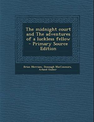 The Midnight Court and the Adventures of a Luckless Fellow af Donough Macconmara, Brian Merriam, Arland Ussher