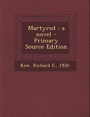 Martyred af Richard E. Kim