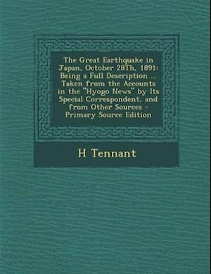 The Great Earthquake in Japan, October 28th, 1891 af H. Tennant