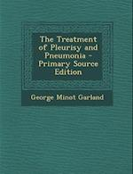 The Treatment of Pleurisy and Pneumonia af George Minot Garland