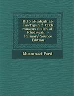Kitb Al-Bahjah Al-Tawfqyah F Trkh Muassis Al-Ilah Al-Khidwyah - Primary Source Edition af Muammad Fard