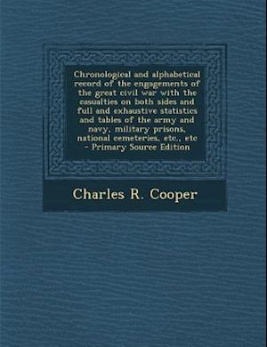 Chronological and Alphabetical Record of the Engagements of the Great Civil War with the Casualties on Both Sides and Full and Exhaustive Statistics a af Charles R. Cooper