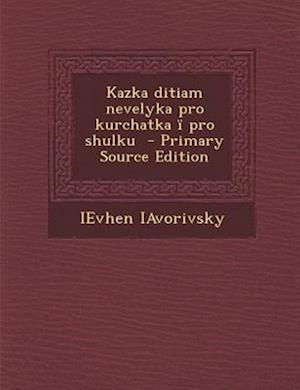 Kazka Ditiam Nevelyka Pro Kurchatka I Pro Shulku - Primary Source Edition af Ievhen Iavorivsky