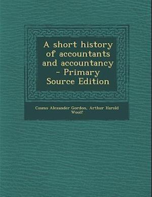 A Short History of Accountants and Accountancy af Arthur Harold Woolf, Cosmo Alexander Gordon