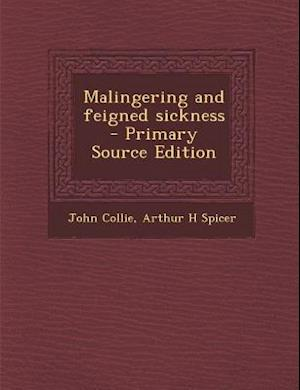 Malingering and Feigned Sickness - Primary Source Edition af Arthur H. Spicer, John Collie