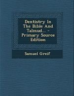 Dentistry in the Bible and Talmud... - Primary Source Edition af Samuel Greif