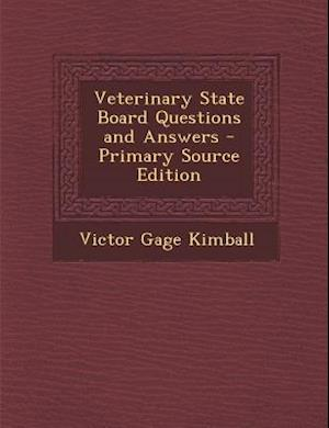 Veterinary State Board Questions and Answers - Primary Source Edition af Victor Gage Kimball