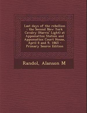 Last Days of the Rebellion af Alanson M. Randol