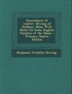 Descendants of Andrew Dewing of Dedham, Mass af Benjamin Franklin Dewing