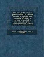 The New Metal Worker Pattern Book. a Treatise on the Principles and Practice of Pattern Cutting as Applied to Sheet Metal Work af George Watson Kittredge, Anson O. Kittredge
