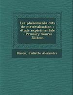 Les Phenomenes Dits de Materialisation af Juliette Alexandre Bisson