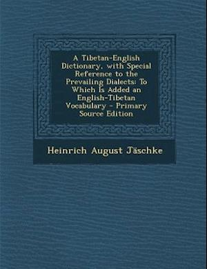 A Tibetan-English Dictionary, with Special Reference to the Prevailing Dialects af Heinrich August Jaschke
