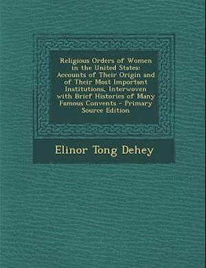 Religious Orders of Women in the United States af Elinor Tong Dehey