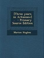 [Three Years in Arkansaw] .. af Marion Hughes